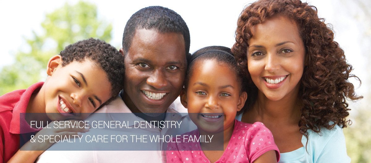 Full Service General Dentistry & Specialty Care for the Whole Family